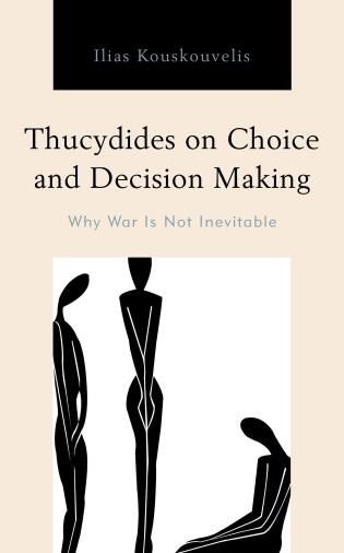 Kyriakos Mikelis, Review – Thucydides on Choice and Decision Making: Why War is Not Inevitable
